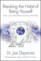 Breaking The Habit of Being Yourself by Dr. Joe Dispenza