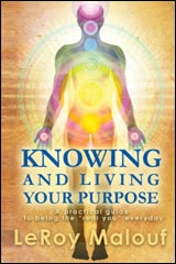 Knowing and Living Your Purpose: by LeRoy Malouf