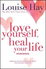 Love Yourself, Heal Your Life by Louise Hay