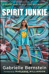 Spirit Junkie: A Radical Road to Self-Love and Miracles by Gabrielle Bernstein